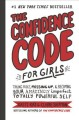 Go to record The confidence code for girls : taking risks, messing up, ...