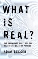 Go to record What is real? : the unfinished quest for the meaning of qu...
