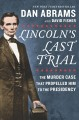 Go to record Lincoln's last trial : the murder case that propelled him ...