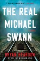 Go to record The real Michael Swann : a novel