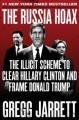 Go to record The Russia hoax : the illicit scheme to clear Hillary Clin...