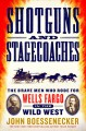 Go to record Shotguns and stagecoaches : the brave men who rode for Wel...
