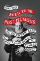 Go to record Born to be posthumous : the eccentric life and mysterious ...