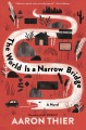 Go to record The world is a narrow bridge : a novel