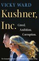 Go to record Kushner, Inc. : greed. ambition. corruption --the extraord...
