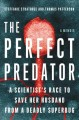 Go to record The perfect predator : a scientist's race to save her husb...