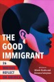 Go to record The good immigrant : 26 writers reflect on America
