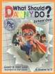 Go to record What should Danny do? : school day