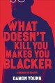Go to record What doesn't kill you makes you blacker : a memoir in essays