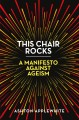 Go to record This chair rocks : a manifesto against ageism