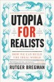 Go to record Utopia for realists : how we can build the ideal world