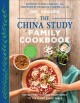Go to record The China study family cookbook : 100 recipes to bring you...