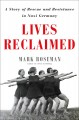 Go to record Lives reclaimed : a story of rescue and resistance in Nazi...