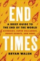 Go to record End times : a brief guide to the end of the world, asteroi...