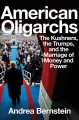 Go to record American oligarchs : the Kushners, the Trumps, and the mar...