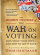 Go to record The hidden history of the war on voting : who stole your v...