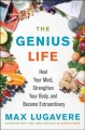 Go to record The genius life : heal your mind, strengthen your body, an...