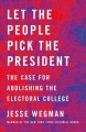 Go to record Let the people pick the president : the case for abolishin...