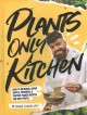 Go to record Plants-only kitchen : over 70 delicious, super -simple, po...