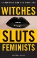 Go to record Witches, sluts, feminists : conjuring the sex positive