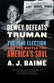 Go to record Dewey defeats Truman : the 1948 election and the battle fo...