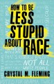 Go to record How to be less stupid about race : on racism, white suprem...