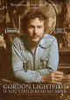 Go to record Gordon Lightfoot [videorecording] : if you could read my m...