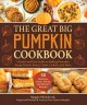 Go to record The great big pumpkin cookbook : A quick and easy guide to...