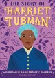Go to record The story of Harriet Tubman : a biography book for new rea...