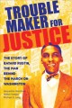 Go to record Trouble maker for justice : the story of Bayard Rustin, th...