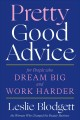 Go to record Pretty good advice : for people who dream big and work har...