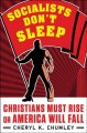 Go to record Socialists don't sleep : Christians must rise or America w...