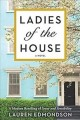 Go to record Ladies of the house : a novel