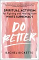 Go to record Do better : spiritual activism for fighting and healing fr...
