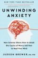Go to record Unwinding anxiety : new science shows how to break the cyc...