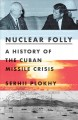 Go to record Nuclear folly : a history of the Cuban Missile Crisis