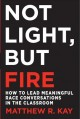 Go to record Not light, but fire : how to lead meaningful race conversa...