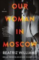 Go to record Our woman in Moscow : a novel
