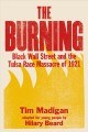 Go to record The burning: Black Wall Street and the Tulsa Race Massacre...