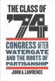 Go to record The class of '74 : Congress after Watergate and the roots ...