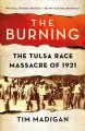 Go to record The burning : massacre, destruction, and the Tulsa race ri...