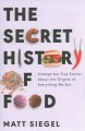 Go to record The secret history of food : strange but true stories abou...