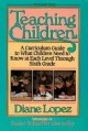 Go to record Teaching children : a curriculum guide to what children ne...