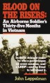 Go to record Blood on the risers : an airborne soldier's thirty-five mo...