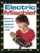 Go to record Electric mischief : battery-powered gadgets kids can build