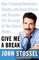 Go to record Give me a break : how I exposed hucksters, cheats, and sca...