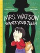 Go to record Mrs. Watson wants your teeth