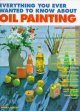 Go to record Everything you ever wanted to know about oil painting