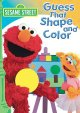 Go to record Sesame Street. Guess that shape and color [videorecording]