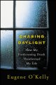 Go to record Chasing daylight : how my forthcoming death transformed my...